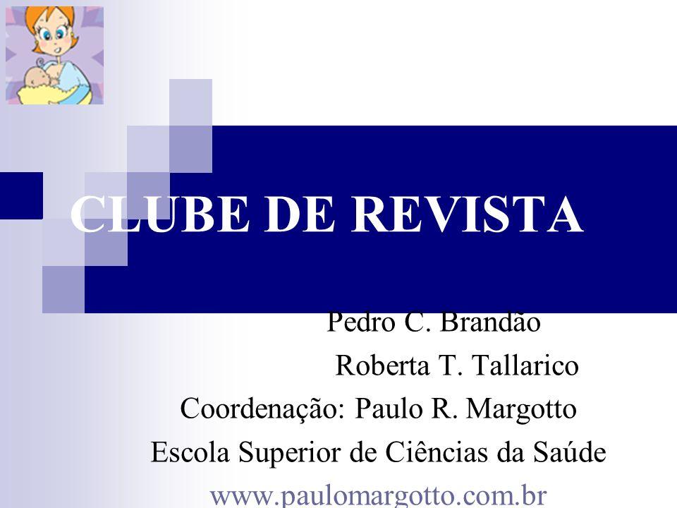 CLUBE DE REVISTA Pedro C. Brandão Roberta T. Tallarico Coordenação: Paulo R. Margotto Escola Superior de Ciências da Saúde www.paulomargotto.com.br