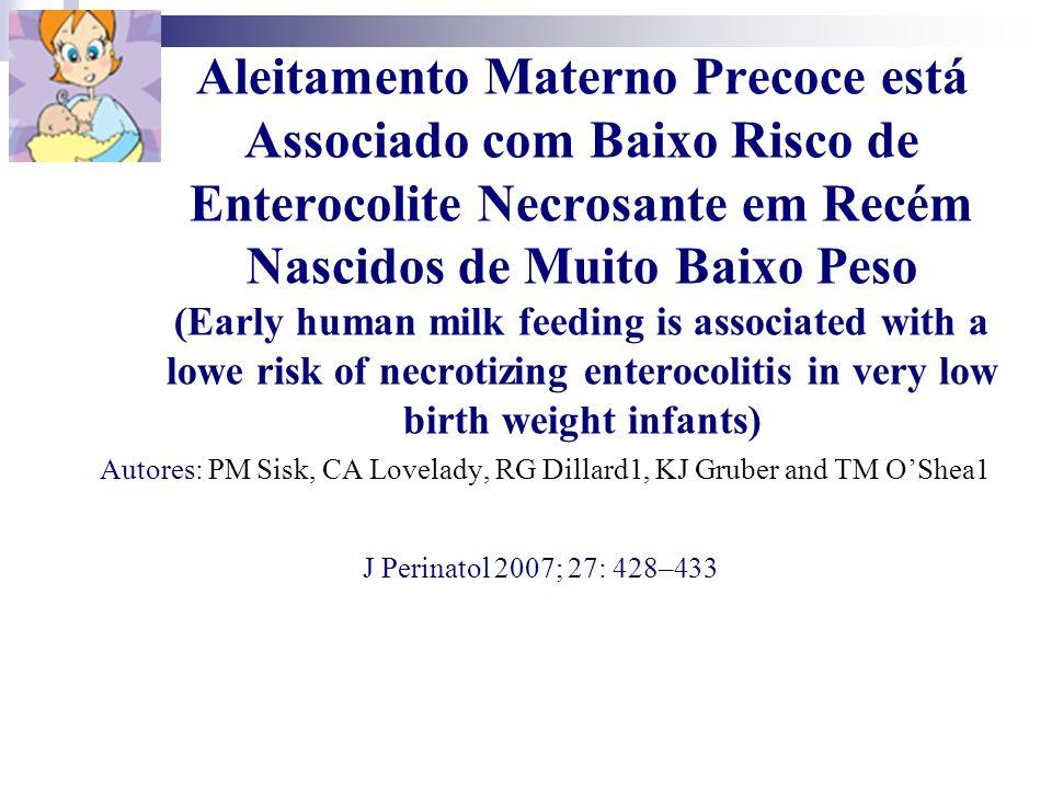 Aleitamento Materno Precoce está Associado com Baixo Risco de Enterocolite Necrosante em Recém Nascidos de Muito Baixo Peso (Early human milk feeding
