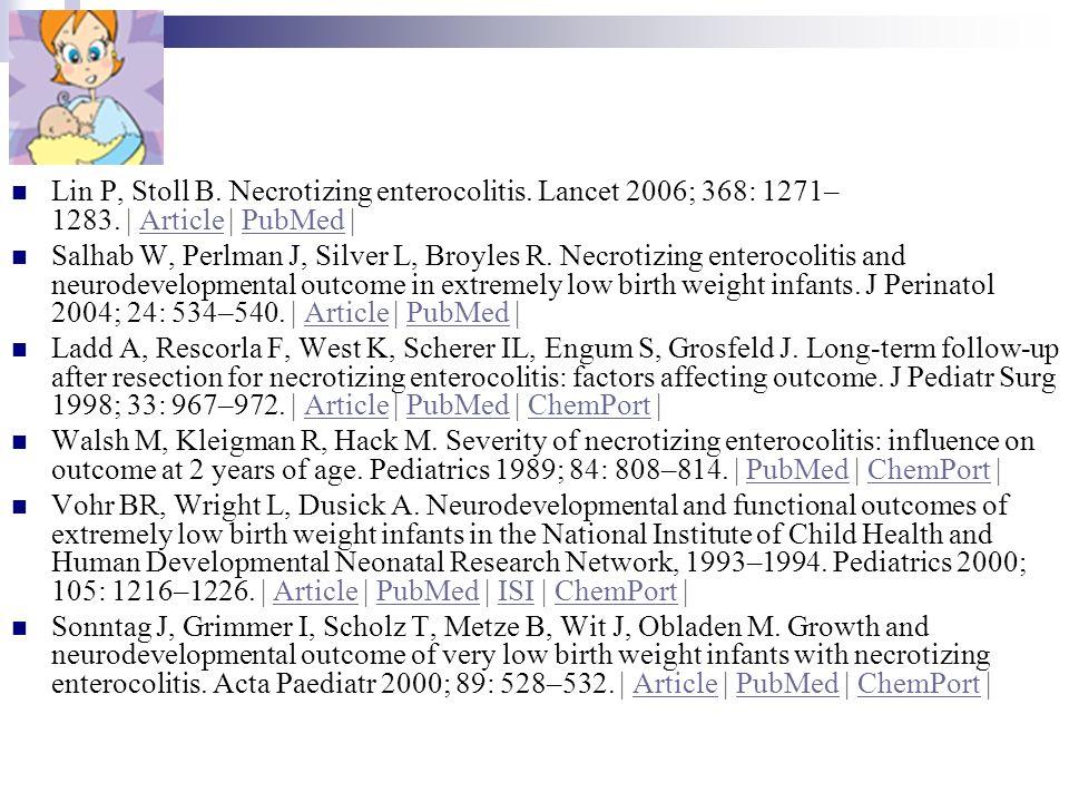 Lin P, Stoll B. Necrotizing enterocolitis. Lancet 2006; 368: 1271– 1283. | Article | PubMed |ArticlePubMed Salhab W, Perlman J, Silver L, Broyles R. N