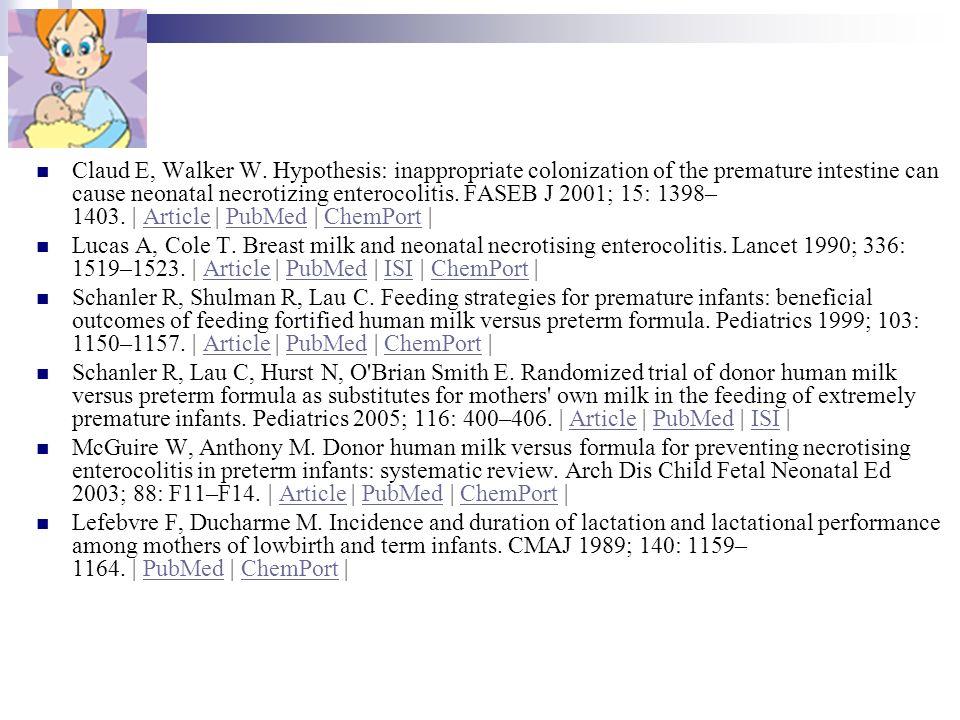 Claud E, Walker W. Hypothesis: inappropriate colonization of the premature intestine can cause neonatal necrotizing enterocolitis. FASEB J 2001; 15: 1