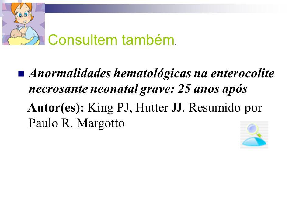 Anormalidades hematológicas na enterocolite necrosante neonatal grave: 25 anos após Autor(es): King PJ, Hutter JJ. Resumido por Paulo R. Margotto Cons