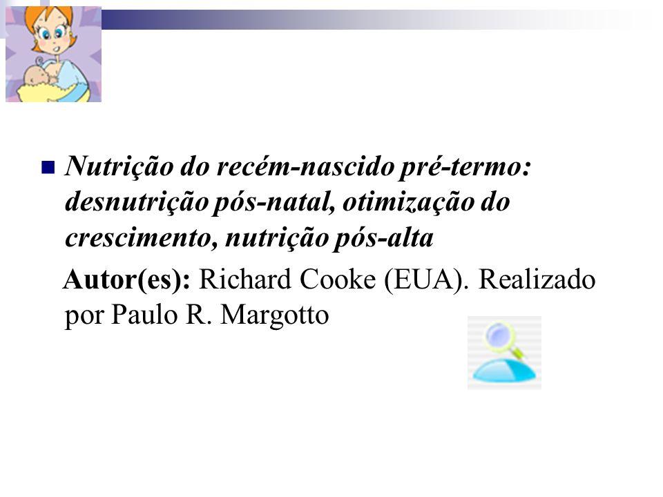 Nutrição do recém-nascido pré-termo: desnutrição pós-natal, otimização do crescimento, nutrição pós-alta Autor(es): Richard Cooke (EUA). Realizado por