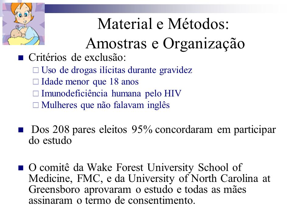 Material e Métodos: Amostras e Organização Critérios de exclusão: Uso de drogas ilícitas durante gravidez Idade menor que 18 anos Imunodeficiência hum