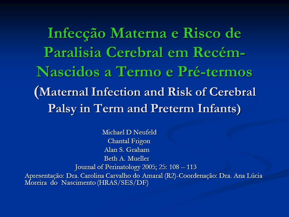 Infecção Materna e Risco de Paralisia Cerebral em Recém- Nascidos a Termo e Pré-termos ( Maternal Infection and Risk of Cerebral Palsy in Term and Pre