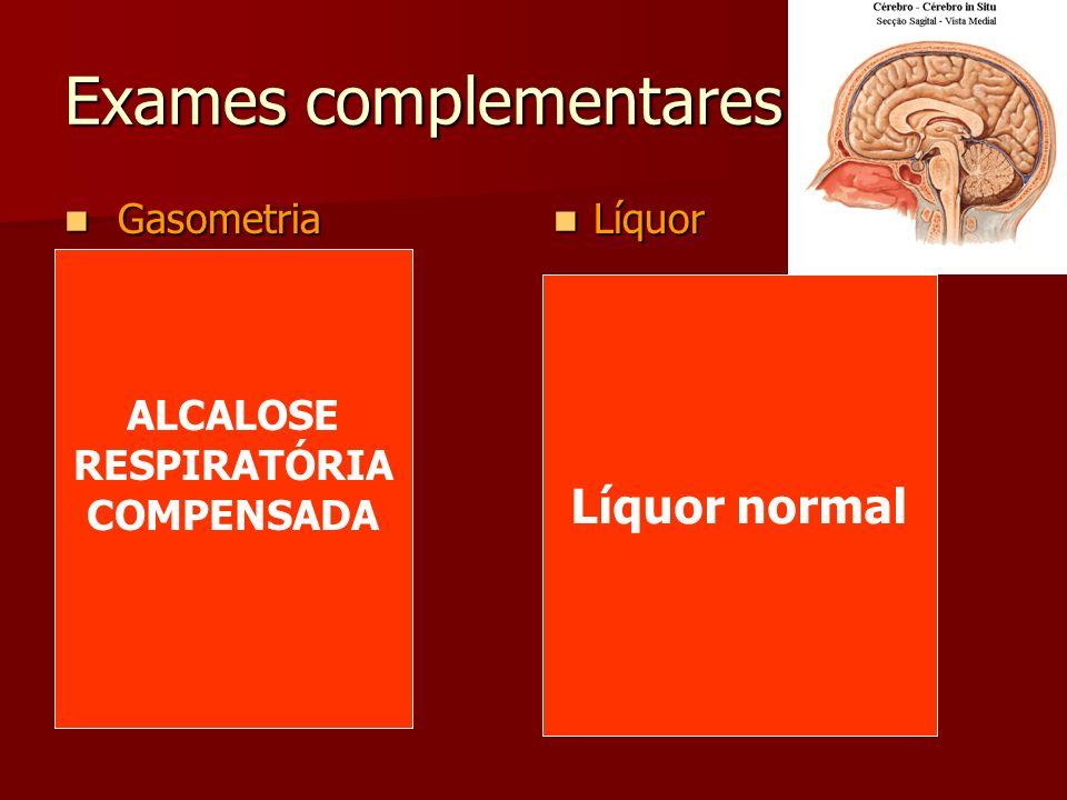Exames complementares Gasometria Gasometria (25/10/06- 09h) Líquor Líquor pH: 7,42 pH: 7,42 pCO2: 25,9 pCO2: 25,9 pO2: 88,8 pO2: 88,8 SO2: 97,5 SO2: 9