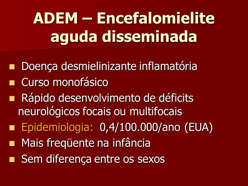 ADEM – Encefalomielite aguda disseminada Doença desmielinizante inflamatória Doença desmielinizante inflamatória Curso monofásico Curso monofásico Ráp