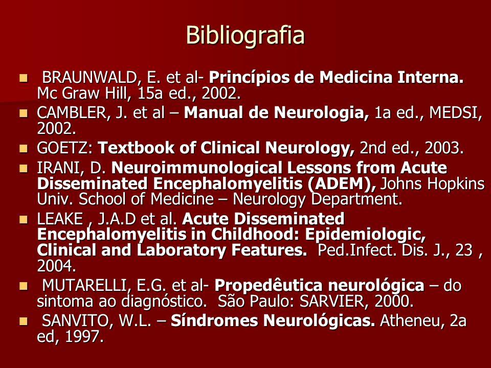 Bibliografia BRAUNWALD, E. et al- Princípios de Medicina Interna. Mc Graw Hill, 15a ed., 2002. BRAUNWALD, E. et al- Princípios de Medicina Interna. Mc