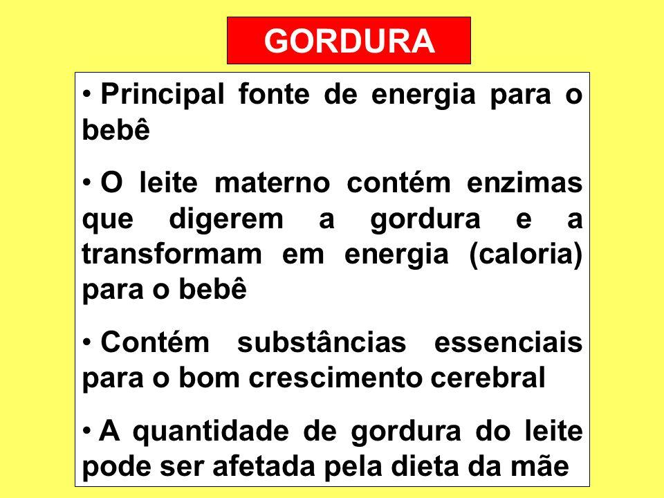 GORDURA Principal fonte de energia para o bebê O leite materno contém enzimas que digerem a gordura e a transformam em energia (caloria) para o bebê C