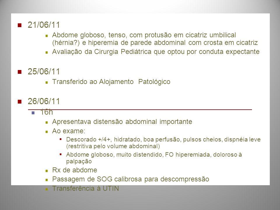 21/06/11 Abdome globoso, tenso, com protusão em cicatriz umbilical (hérnia?) e hiperemia de parede abdominal com crosta em cicatriz Avaliação da Cirur