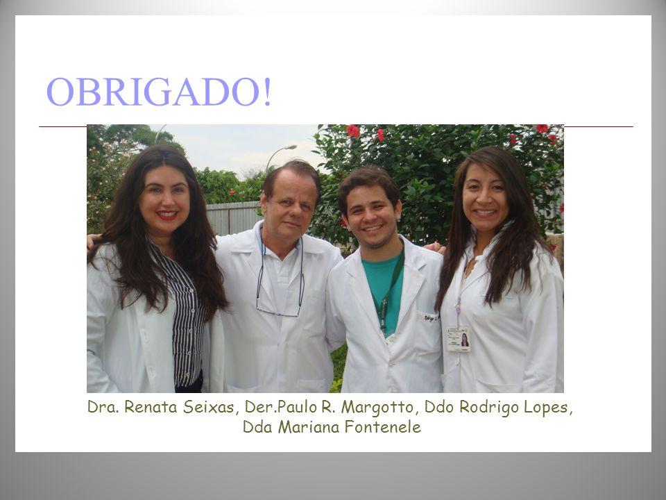 OBRIGADO! Dra. Renata Seixas, Der.Paulo R. Margotto, Ddo Rodrigo Lopes, Dda Mariana Fontenele