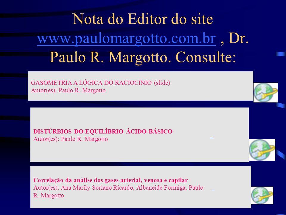 Nota do Editor do site www.paulomargotto.com.br, Dr. Paulo R. Margotto. Consulte: www.paulomargotto.com.br GASOMETRIA A LÓGICA DO RACIOCÍNIO (slide) A