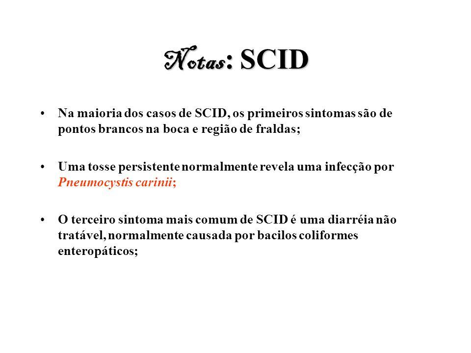 Notas : SCID Na maioria dos casos de SCID, os primeiros sintomas são de pontos brancos na boca e região de fraldas; Uma tosse persistente normalmente