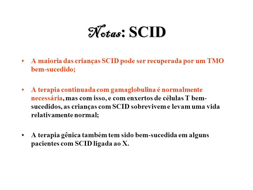 Notas : SCID A maioria das crianças SCID pode ser recuperada por um TMO bem-sucedido; A terapia continuada com gamaglobulina é normalmente necessária,