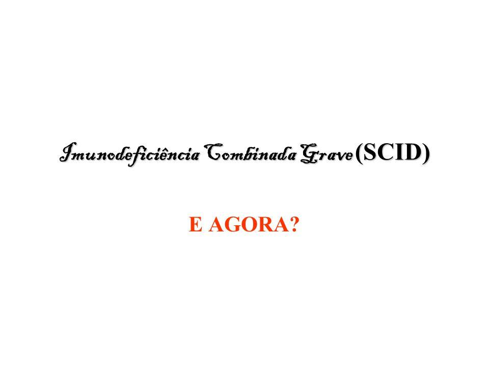Imunodeficiência Combinada Grave (SCID) E AGORA?