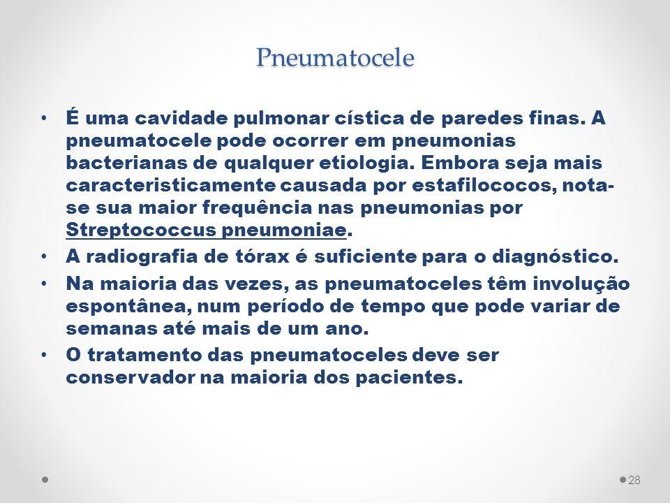 Pneumatocele É uma cavidade pulmonar cística de paredes finas. A pneumatocele pode ocorrer em pneumonias bacterianas de qualquer etiologia. Embora sej