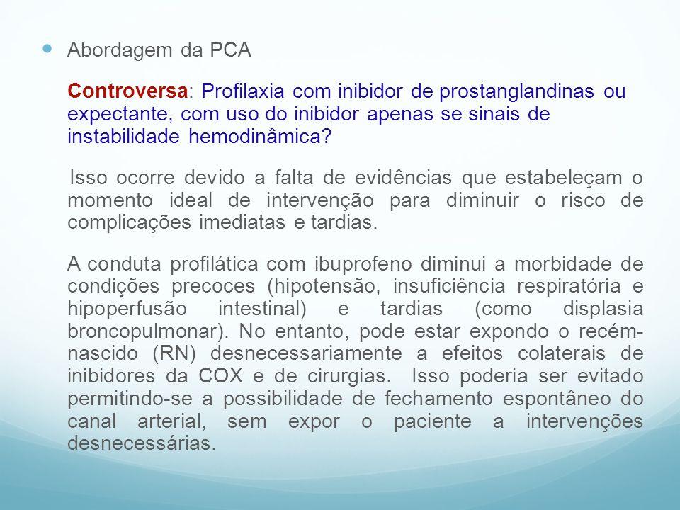 Abordagem da PCA Controversa: Profilaxia com inibidor de prostanglandinas ou expectante, com uso do inibidor apenas se sinais de instabilidade hemodin