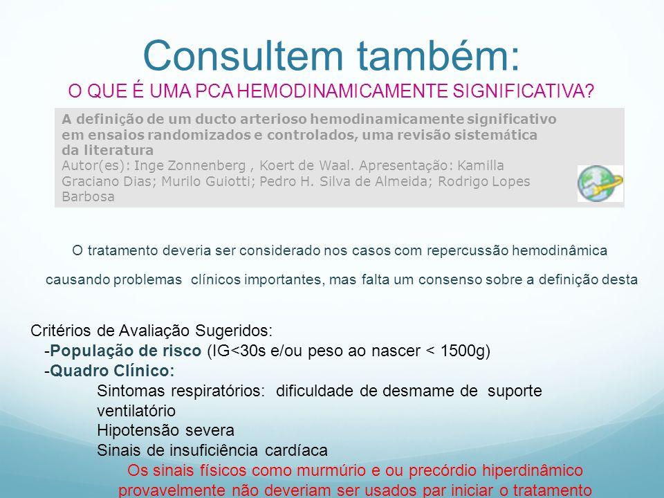 Consultem também: O QUE É UMA PCA HEMODINAMICAMENTE SIGNIFICATIVA? A defini ç ão de um ducto arterioso hemodinamicamente significativo em ensaios rand