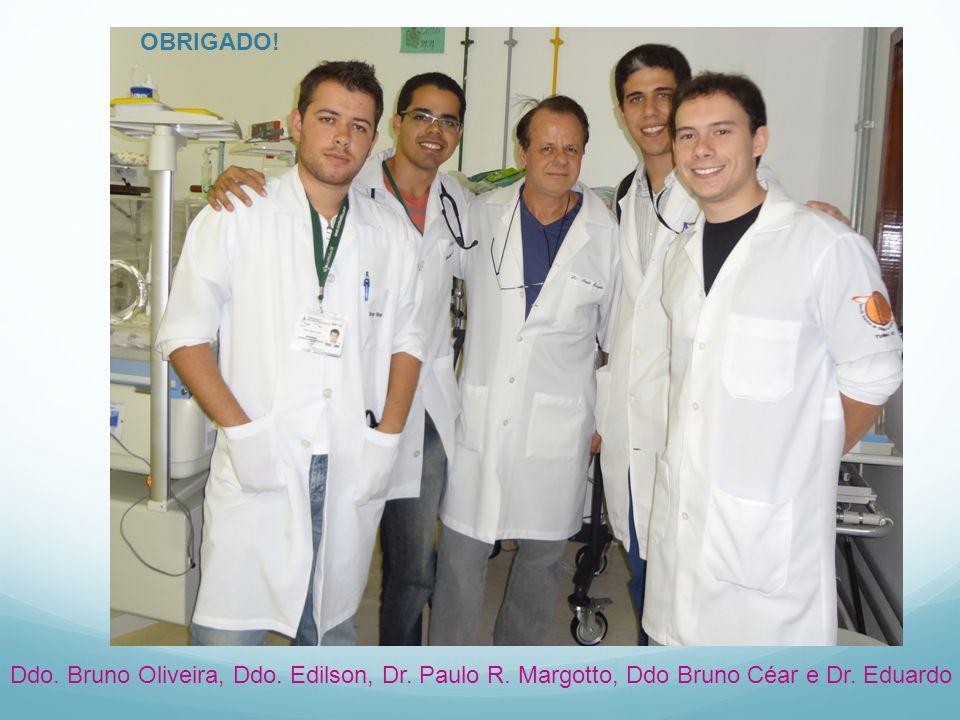 OBRIGADO! Ddo. Bruno Oliveira, Ddo. Edilson, Dr. Paulo R. Margotto, Ddo Bruno Céar e Dr. Eduardo
