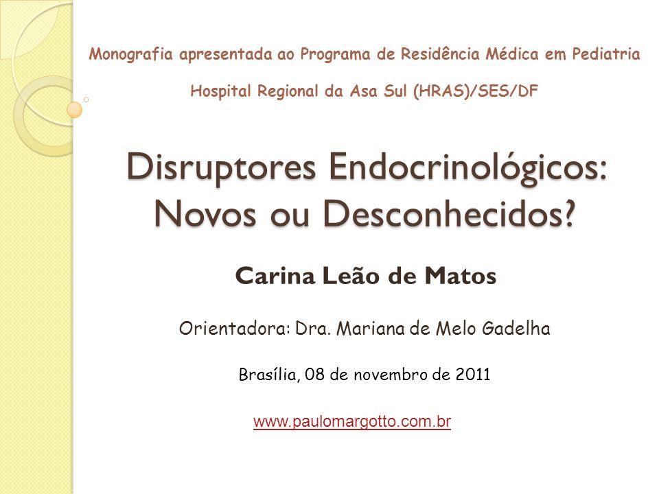 Disruptores Endocrinológicos: Novos ou Desconhecidos? Carina Leão de Matos Monografia apresentada ao Programa de Residência Médica em Pediatria Hospit