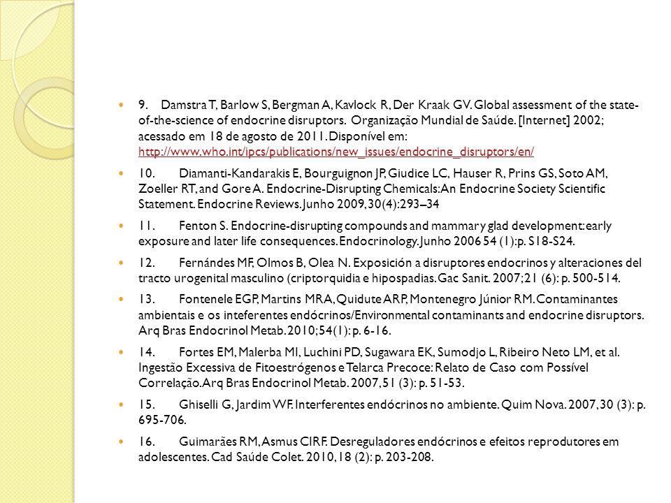 9. Damstra T, Barlow S, Bergman A, Kavlock R, Der Kraak GV. Global assessment of the state- of-the-science of endocrine disruptors. Organização Mundia