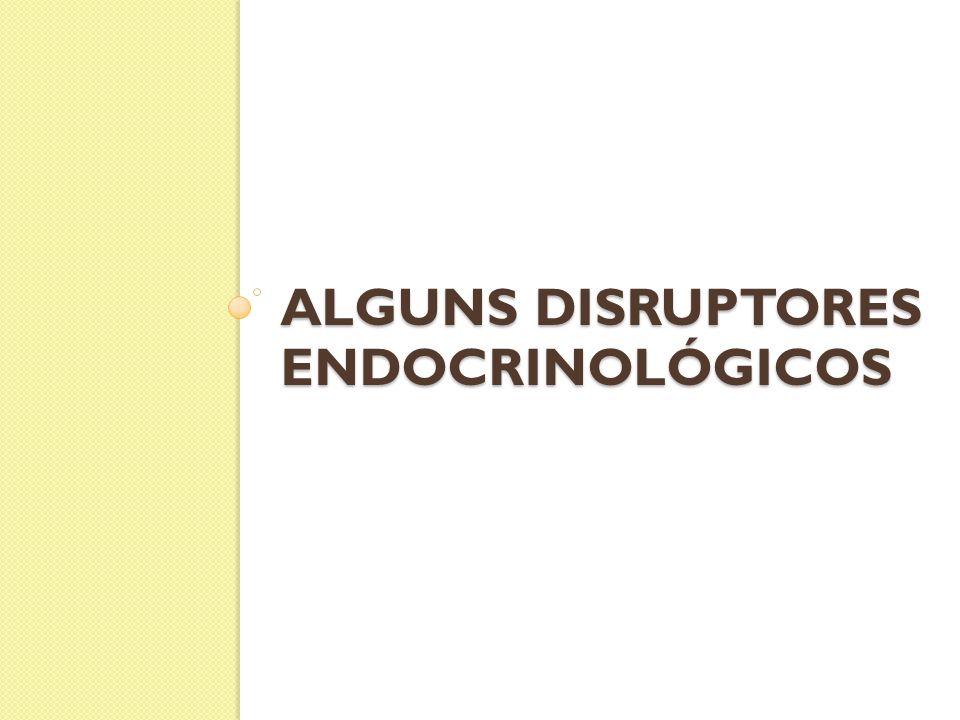 ALGUNS DISRUPTORES ENDOCRINOLÓGICOS