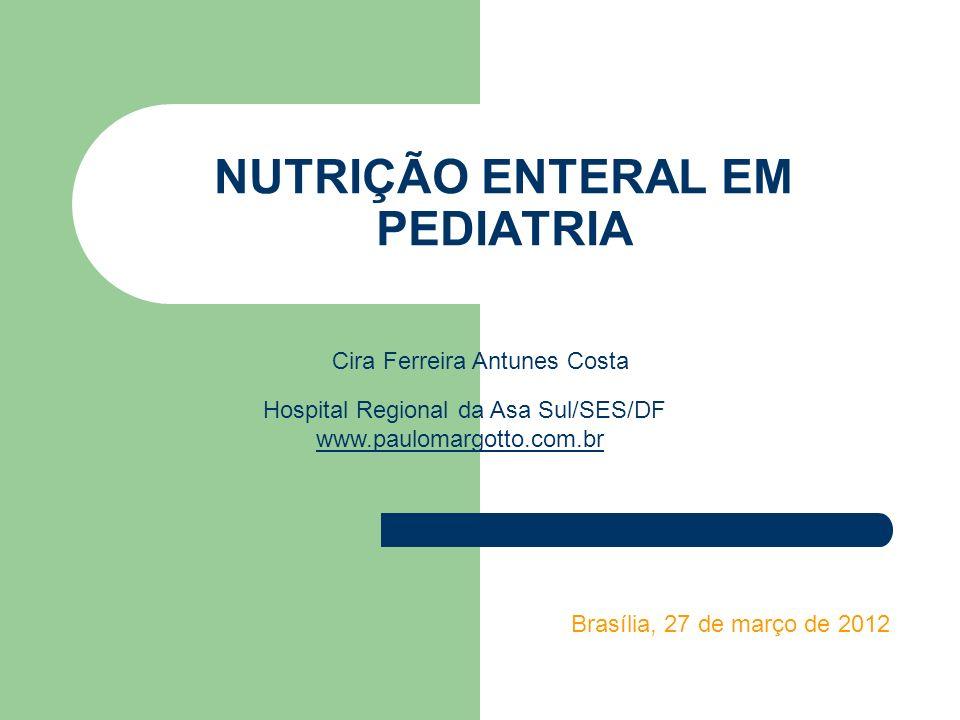 NUTRIÇÃO ENTERAL EM PEDIATRIA Cira Ferreira Antunes Costa Hospital Regional da Asa Sul/SES/DF www.paulomargotto.com.br Brasília, 27 de março de 2012