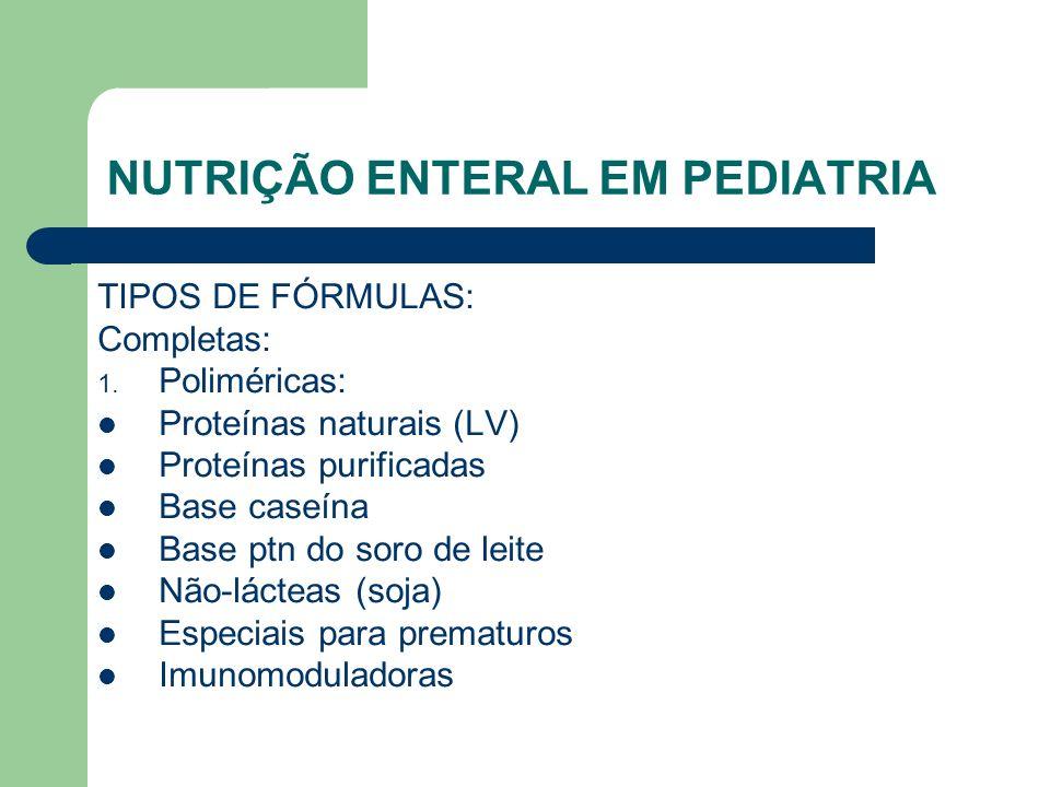 NUTRIÇÃO ENTERAL EM PEDIATRIA TIPOS DE FÓRMULAS: Completas: 1.