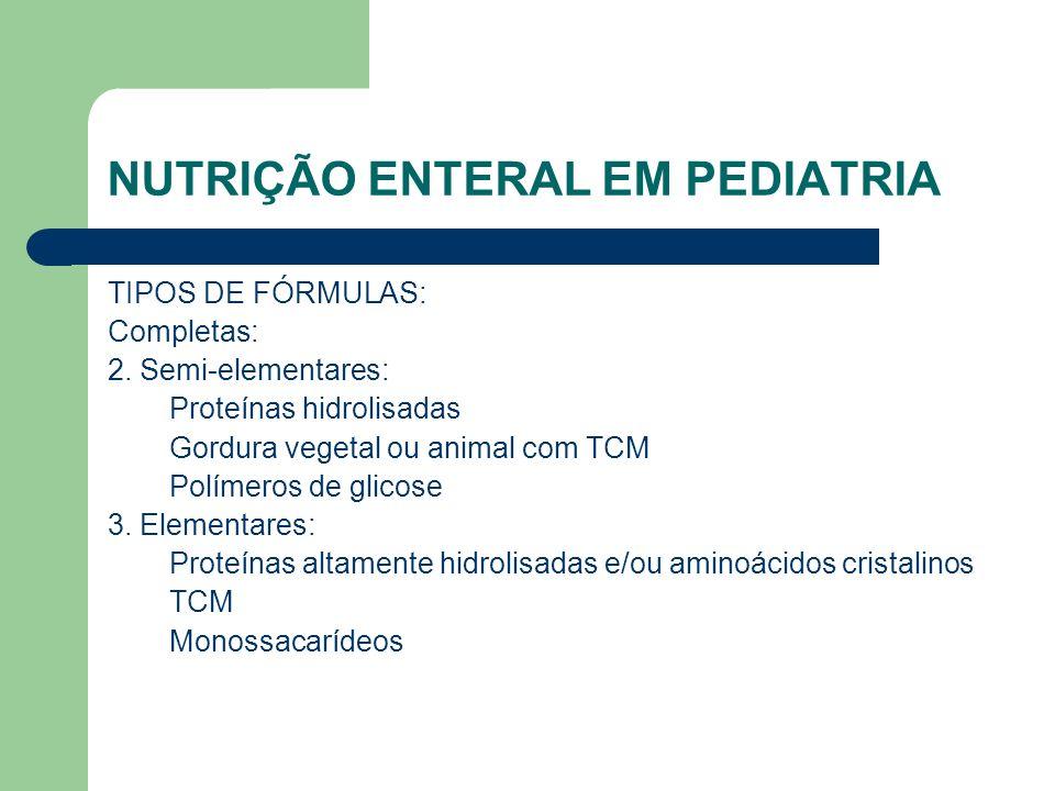 NUTRIÇÃO ENTERAL EM PEDIATRIA TIPOS DE FÓRMULAS: Completas: 2.