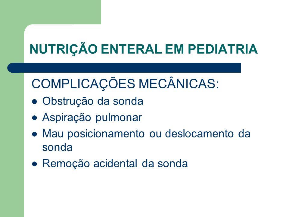 NUTRIÇÃO ENTERAL EM PEDIATRIA COMPLICAÇÕES MECÂNICAS: Obstrução da sonda Aspiração pulmonar Mau posicionamento ou deslocamento da sonda Remoção acidental da sonda