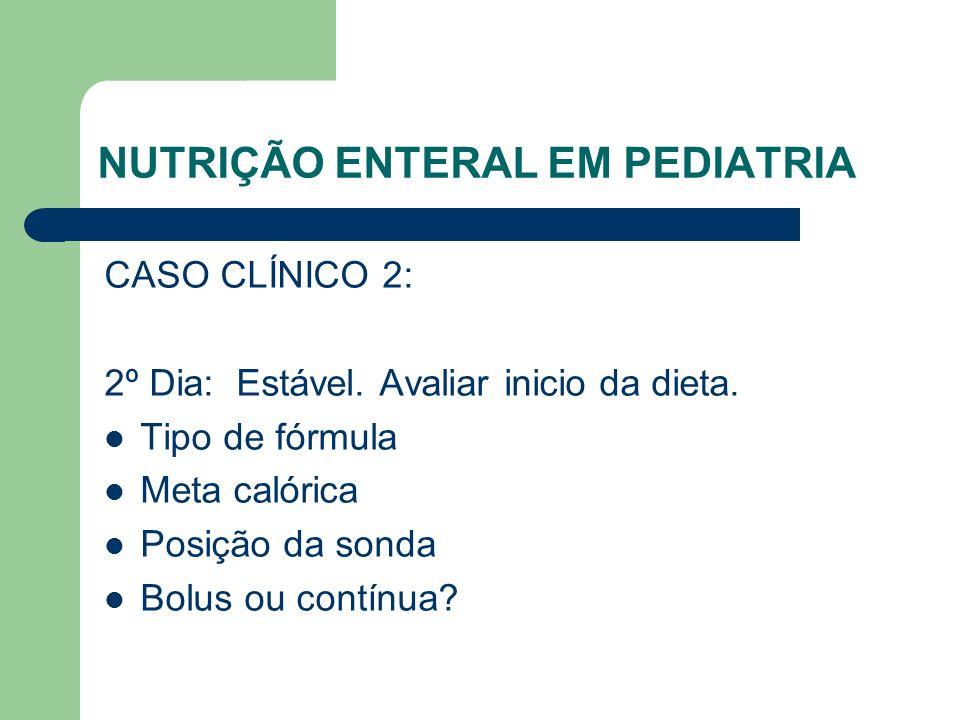 NUTRIÇÃO ENTERAL EM PEDIATRIA CASO CLÍNICO 2: 2º Dia: Estável.