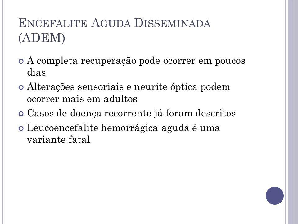 E NCEFALITE A GUDA D ISSEMINADA (ADEM) A completa recuperação pode ocorrer em poucos dias Alterações sensoriais e neurite óptica podem ocorrer mais em