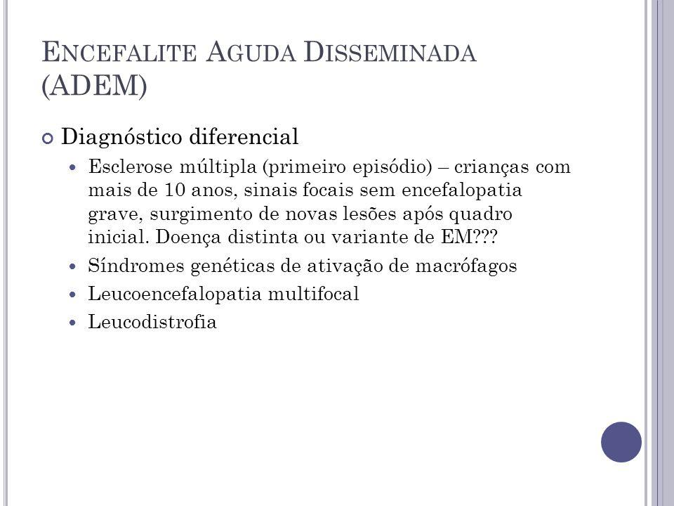 E NCEFALITE A GUDA D ISSEMINADA (ADEM) Diagnóstico diferencial Esclerose múltipla (primeiro episódio) – crianças com mais de 10 anos, sinais focais se