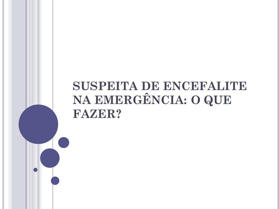 SUSPEITA DE ENCEFALITE NA EMERGÊNCIA: O QUE FAZER?