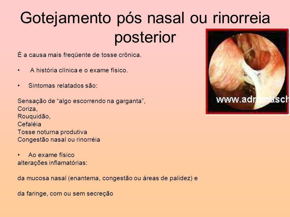 Gotejamento pós nasal ou rinorreia posterior É a causa mais freqüente de tosse crônica.