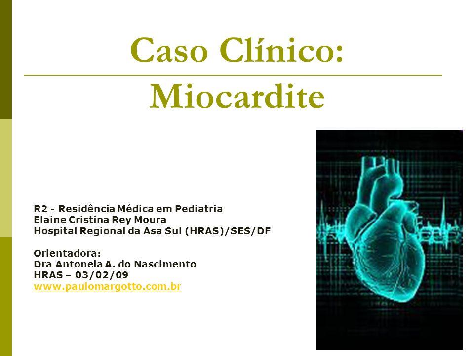 Miocardite Diagnóstico Clínico 1,2 : A) Miocardites agudas: - Insuficiência cardíaca de início abrupto e, eventualmente, por baixo débito cardíaco.