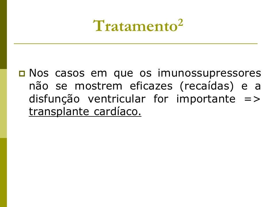 Tratamento 2 Nos casos em que os imunossupressores não se mostrem eficazes (recaídas) e a disfunção ventricular for importante => transplante cardíaco
