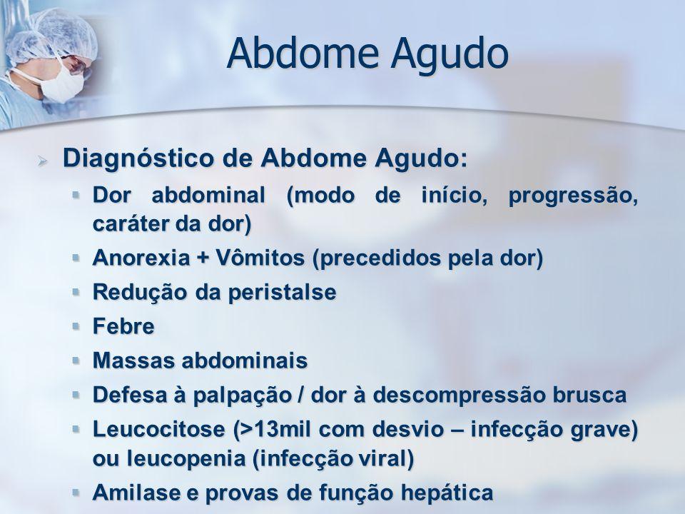 Abdome Agudo Diagnóstico de Abdome Agudo: Diagnóstico de Abdome Agudo: Dor abdominal (modo de início, progressão, caráter da dor) Dor abdominal (modo