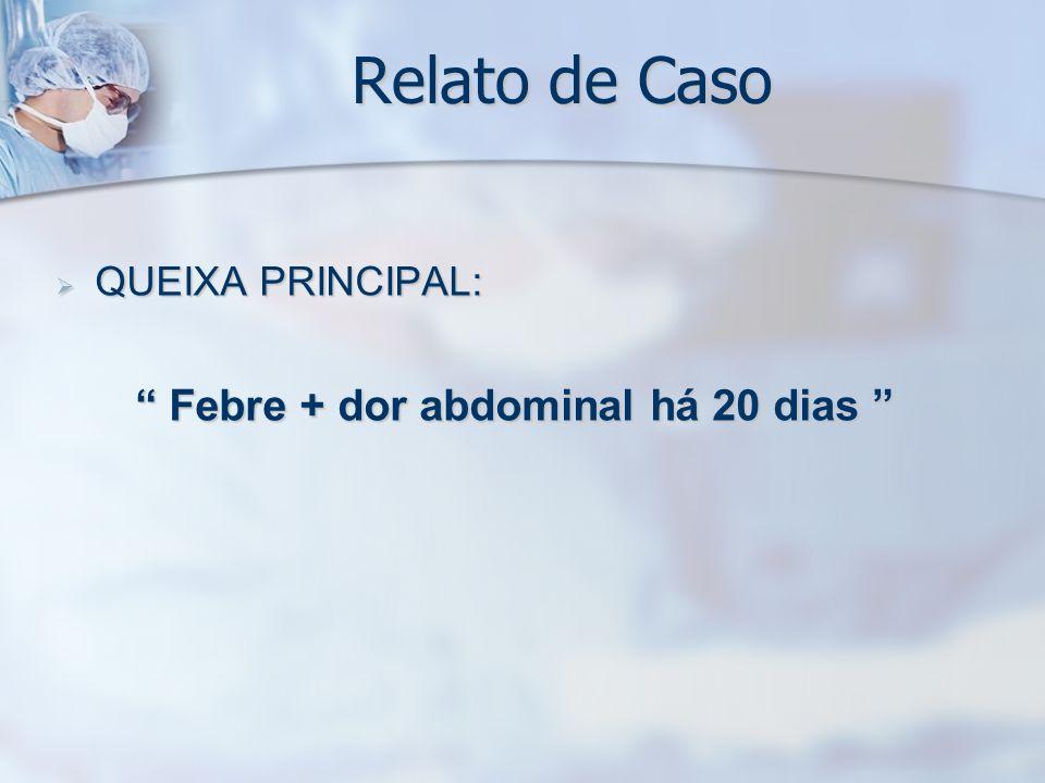 Relato de Caso HDA (22/11/06) : HDA (22/11/06) : Mãe refere que a criança iniciou quadro febril (39ºC), intermitente, há aproximadamente 20 dias, responsivo ao uso de dipirona.