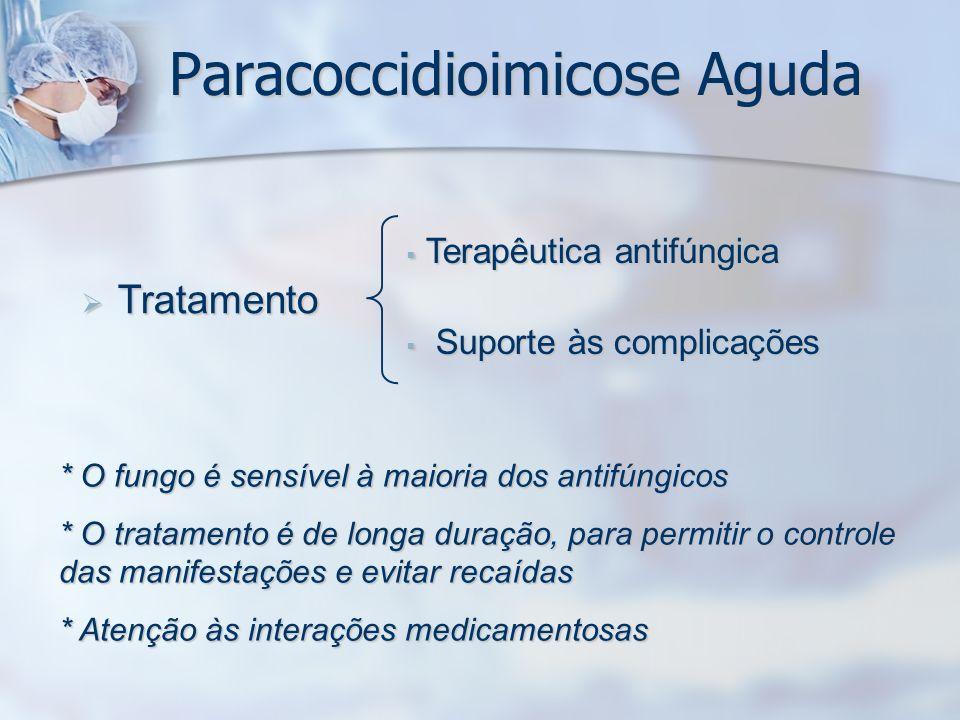 Paracoccidioimicose Aguda Tratamento Tratamento Terapêutica antifúngica Terapêutica antifúngica Suporte às complicações Suporte às complicações * O fu