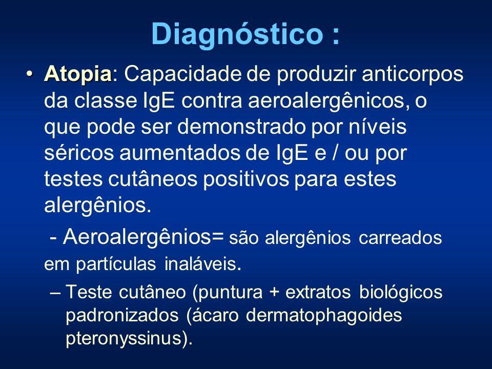 Diagnóstico : AtopiaAtopia: Capacidade de produzir anticorpos da classe IgE contra aeroalergênicos, o que pode ser demonstrado por níveis séricos aume