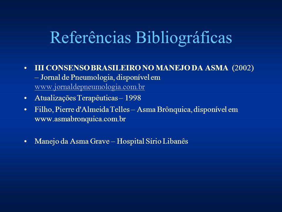 Referências Bibliográficas III CONSENSO BRASILEIRO NO MANEJO DA ASMA (2002) – Jornal de Pneumologia, disponível em www.jornaldepneumologia.com.br www.