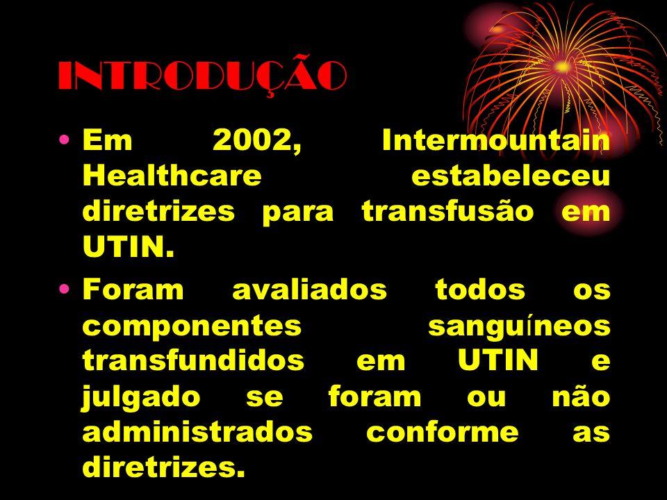 INTRODUÇÃO Em 2002, Intermountain Healthcare estabeleceu diretrizes para transfusão em UTIN. Foram avaliados todos os componentes sangu í neos transfu