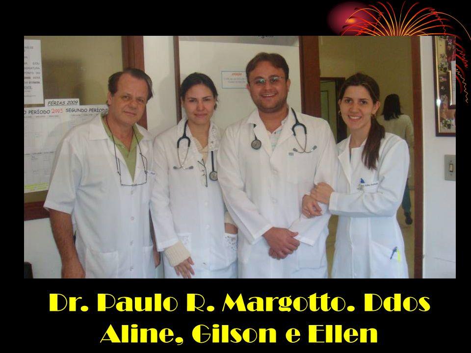 Dr. Paulo R. Margotto. Ddos Aline, Gilson e Ellen