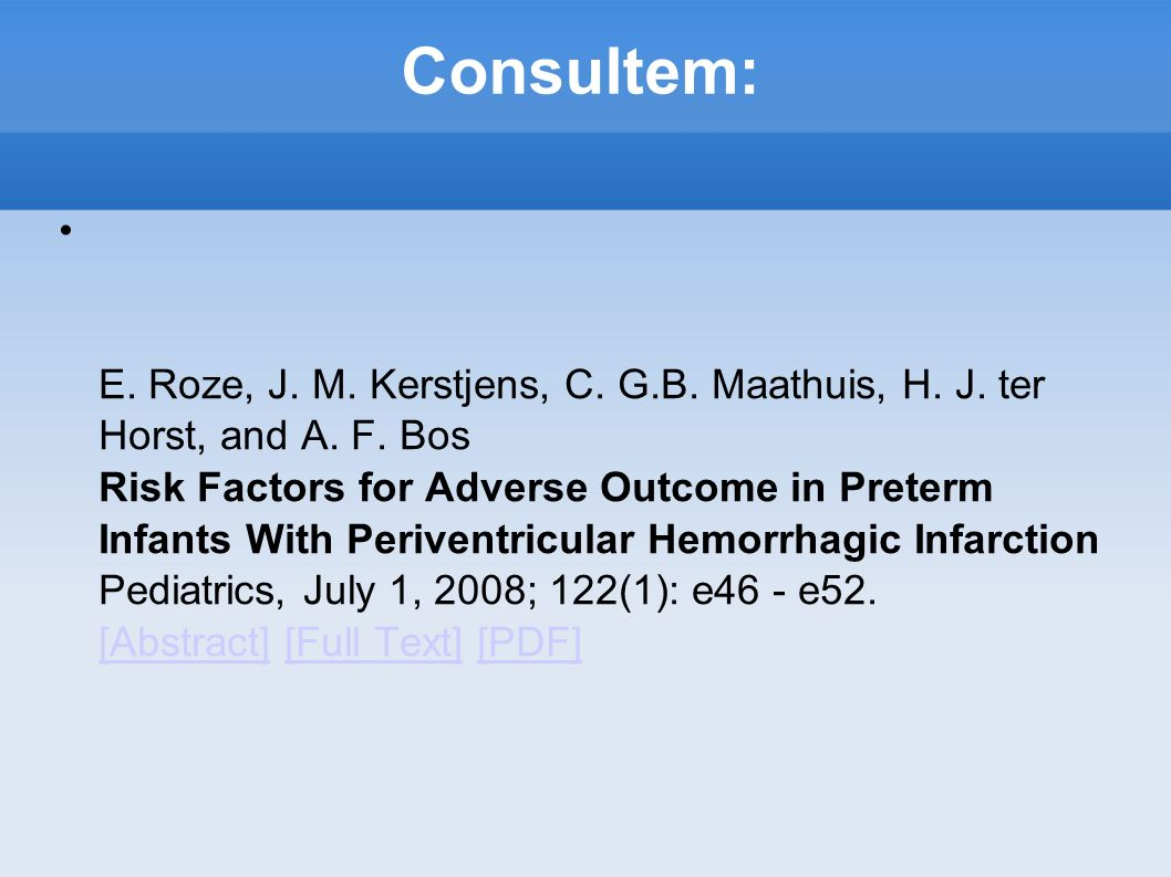 E. Roze, J. M. Kerstjens, C. G.B. Maathuis, H. J. ter Horst, and A. F. Bos Risk Factors for Adverse Outcome in Preterm Infants With Periventricular He