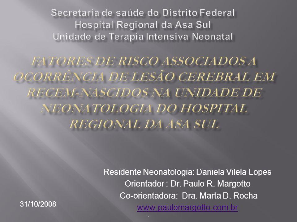 Residente Neonatologia: Daniela Vilela Lopes Orientador : Dr. Paulo R. Margotto Co-orientadora: Dra. Marta D. Rocha www.paulomargotto.com.br. 31/10/20