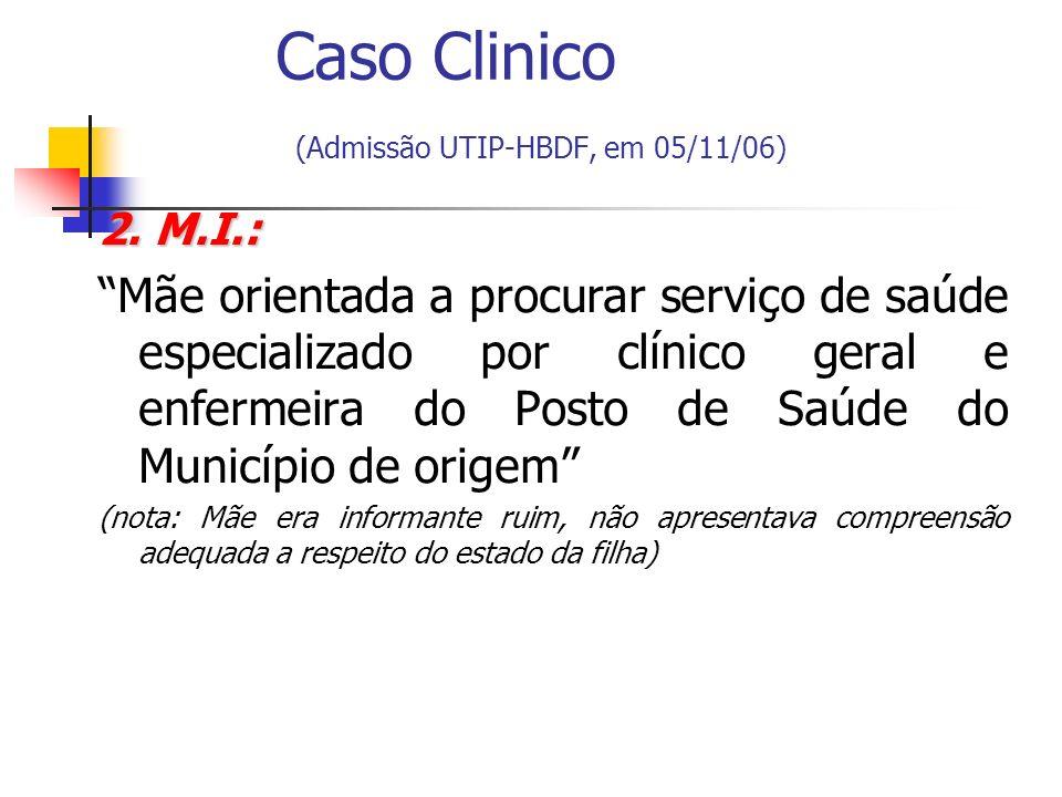 2. M.I.: Mãe orientada a procurar serviço de saúde especializado por clínico geral e enfermeira do Posto de Saúde do Município de origem (nota: Mãe er