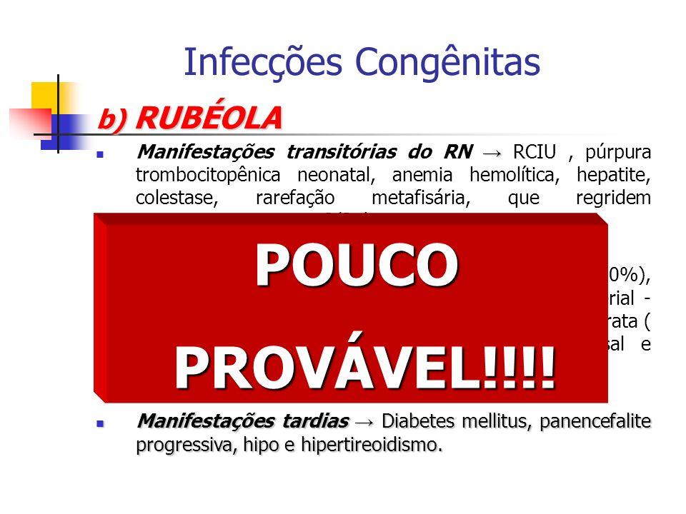 b) RUBÉOLA Manifestações transitórias do RN RCIU, púrpura trombocitopênica neonatal, anemia hemolítica, hepatite, colestase, rarefação metafisária, qu