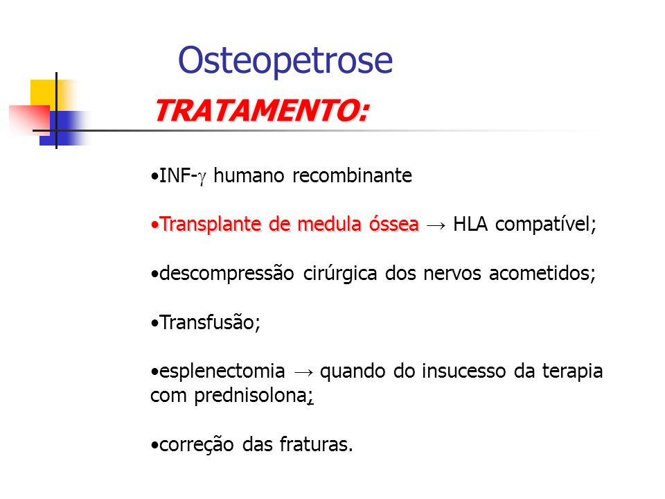 OsteopetroseTRATAMENTO: INF- humano recombinante Transplante de medula ósseaTransplante de medula óssea HLA compatível; descompressão cirúrgica dos ne