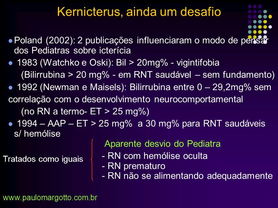 Risco de readmissão para fototerapia 30000 altas de bebês saudáveis (1988 – 1994): 4,2/1000 – readmissão para fototerapia Fator de RiscoOdds Ratio 36 sem13,2 36 – 38 sem7,5 Seio Materno4,2 Ictericia no Berçário7,8 Alta com < 72 h3,2 Kernicterus, ainda um desafio Maisels, MJ 1998 www.paulomargotto.com.br