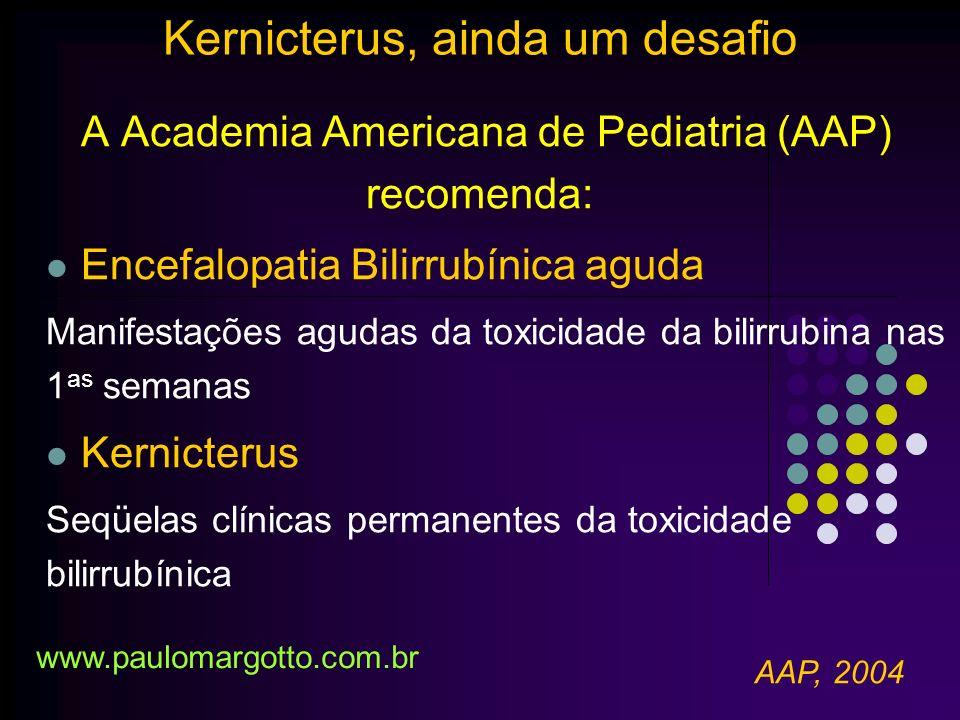 Mecanismo da lesão neuronal: A bilirrubina prejudica a homeostase do Ca ++ intracelular: do Ca ++ inicio da apoptose (morte celular programada) MRPI ou glicoproteina P remove a bilirrubina da célula (Estruturas auditivas do tronco cerebral – baixa expressão ou menor atividade da MRPI) Shapiro SM et al, 2006 Kernicterus, ainda um desafio www.paulomargotto.com.br